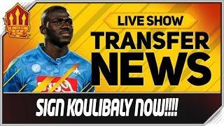 Koulibaly to Man Utd Now! Man Utd Transfer News