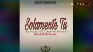 Solamente Tu-Jey Melody Ft. El Cubano & Wilson AG (Prod. Gym)