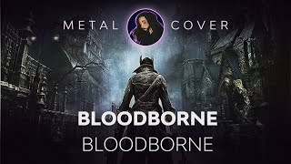 Metalborne - Bloodborne Theme Metal Cover (Bloodborne OST)