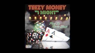 TEEZY MONEY - I MIGHT (PROD BY RECKA BEATS)