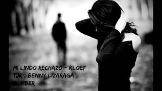 MI LINDO RECHAZO - KLOEF TJR FT BENNY LIZARRAGA - BOMBER ( RAP ROMANTICO ) 2016