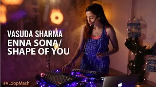 Enna Sona / Shape Of You - Vasuda Sharma #VLoopMash