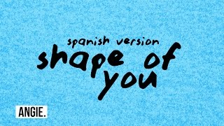 Ed Sheeran - Shape Of You (spanish version)