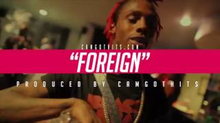 """Famous Dex x Trill Sammy type beat - """" Foreign """" ( Prod by. CamGotHits )"""