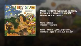 Marie Rottrová vypravuje pohádky Fr. Nepila a zpívá své písničky - Mámo, kup mi brášku