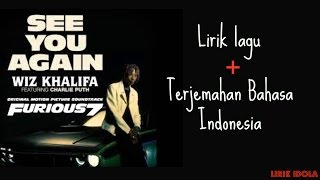 See You Again - Wiz Khalifa ft. Charlie Puth ( LIRIK DAN TERJEMAHAN INDONESIA)