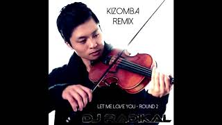 Let me love you Round 2 - Kizomba Remix - Dj Radikal