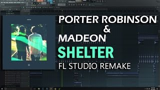 Porter Robinson & Madeon - Shelter   Fl studio remake   +FLP (instrumental)