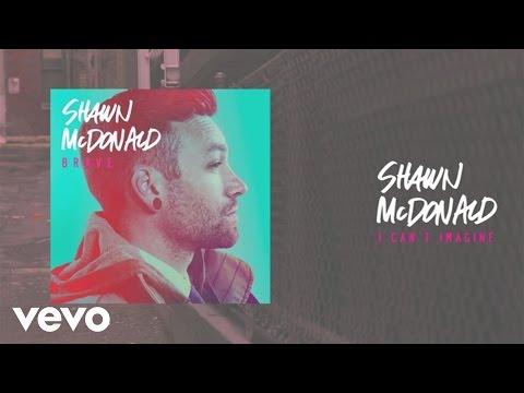 shawn-mcdonald-i-cant-imagine-lyric-video-shawnmcdonaldvevo