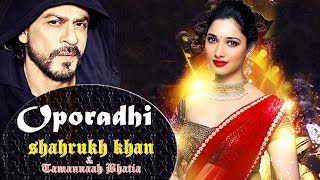 Oporadhi Song Hindi Movie Version | Shahrukh khan & Tamannaah Bhatia