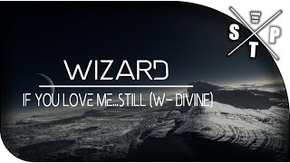 Wizard - If You Love Me...Still (w- DIVINE)