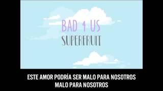 SUPERFRUIT - Bad 4 Us (Subtitulado En Español)