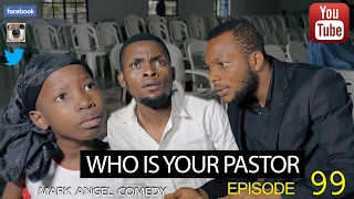 WHO IS YOUR PASTOR (Mark Angel Comedy) (Episode 99)