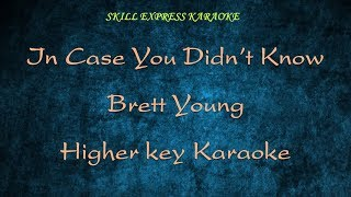 Brett Young-In Case You Didn't Know - Karaoke - Higher key (3 ♪ up)