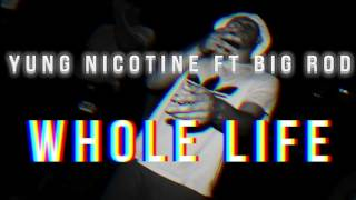 Yung Nicotine ft Big Rod - Whole Life
