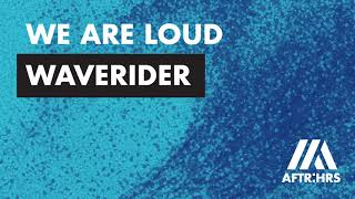 We Are Loud - Waverider