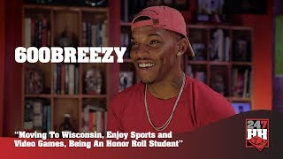 600Breezy - Moving To Wisconsin, Sports & Video Games, Being An Honor Roll Student(247HH Exclusive)