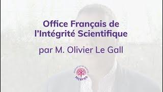 OFIS - Interview de M. Olivier Le Gall, président du Conseil de l'intégrité scientifique