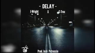 J-Wright- Delay (Feat. C-Trox) Prod. Josh Petruccio