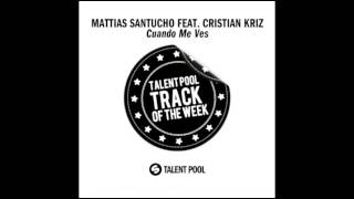 Mattias Santucho ft. Christian Kriz - Cuando Me Ves [Track Of The Week 21]
