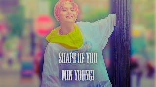 [FMV] Min Yoongi — Shape of You