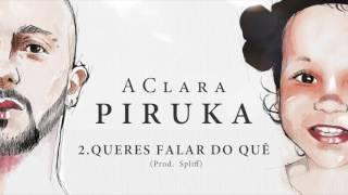 Piruka - Queres Falar do Quê