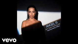 Angel B - Ain't Seen Nothing Yet (Audio)