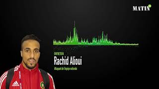 Entretien avec l'attaquant des Lions de l'Atlas Rachid Alioui