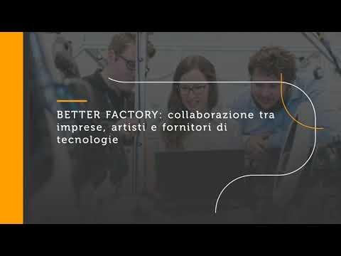 Bando Better Factory: collaborazione tra imprese, artisti e provider di tecnologie