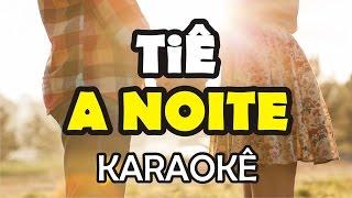 Tiê - A Noite 'La Notte' (Karaoke Exclusivo)