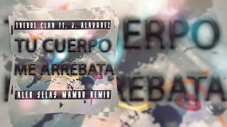 Trebol Clan Ft. J Alvarez - Tu cuerpo me arrebata (Alex Selas Mambo Remix) VIDEO LYRIC