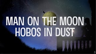 Hobos in Dust - Man on the Moon (Lyric Video)