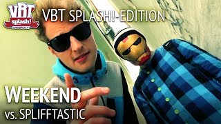 Weekend vs. SpliffTastic (feat. Lance Butters) HR2 VBT Splash!-Edition 2012 Viertelfinale