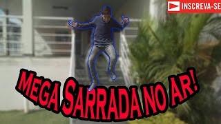 Mega Sarrada No Ar !