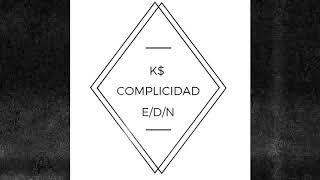 COMPLICIDAD//  KA$H // EDN