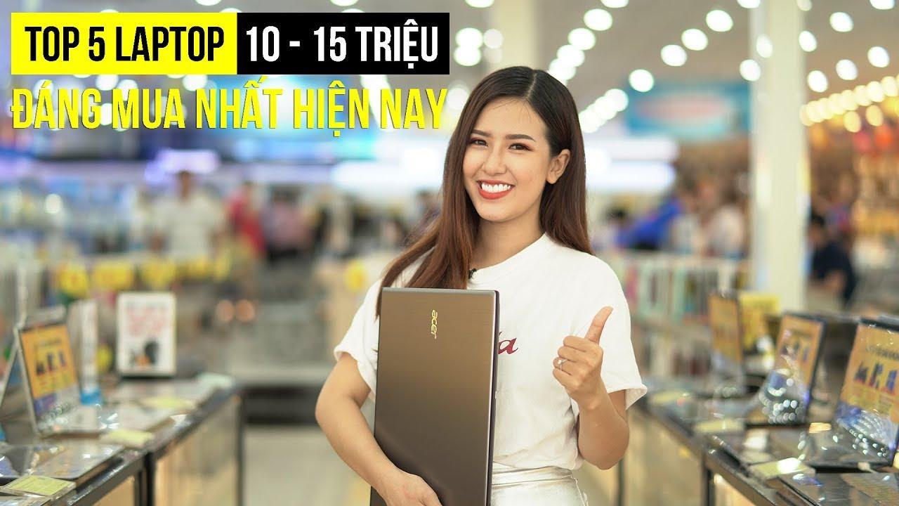 Top 5 Laptop tầm giá từ 10 – 15 triệu đáng mua nhất hiện nay!