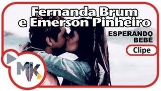 Fernanda Brum e Emerson Pinheiro - Esperando Bebê  (Clipe Oficial MK Music em HD) - 30/04/2013