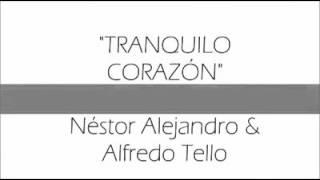 TRANQUILO CORAZÓN- NÉSTOR ALEJANDRO Y ALFREDO TELLO