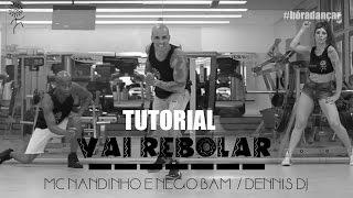 TUTORIAL VAI REBOLAR - MC NANDINHO E NEGO BAM by DENNIS DJ /  FILHOS DO SOL