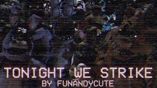 "[FNAF SFM] ""Tonight We Strike"" Remix by Sayanora Maxwell"