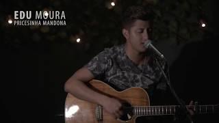 EDU MOURA - PRINCESINHA MANDONA (COVER)