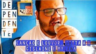 DEPENDENTE - CANÇÃO E LOUVOR, JOTTA A & GISLAINE E MYLENA | ALLAN BORGESS (cover)