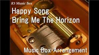 Happy Song/Bring Me The Horizon [Music Box]