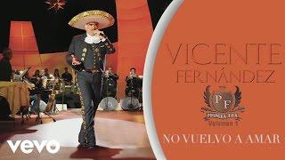 Vicente Fernández - No Vuelvo a Amar