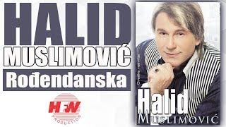 Halid Muslimovic - Rodjendanska - (Audio 2008) HD