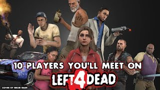 10 Players You Will Meet on Left 4 Dead
