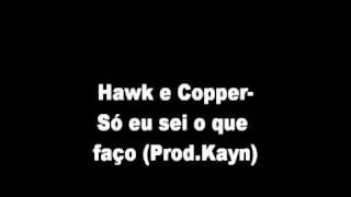Hawk e Copper - Só eu sei o que faço (Prod.Kayn)
