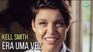 Kell Smith - Era Uma Vez (video clipe oficial)