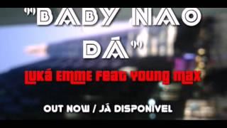 LuKá EmmE - Baby não dá feat Young Max [Kizomba 2015]