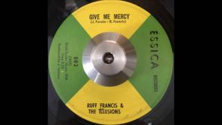 Ruff Francis & The Illusions - Give Me Mercy